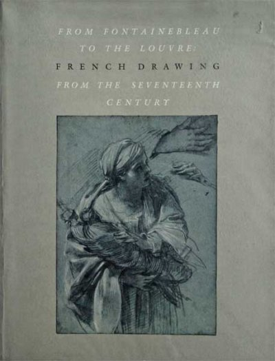 FROM FONTAINEBLEAU TO THE LOUVRE FRENCH DRAWINGS FROM THE SEVENTEENTH CENTURY